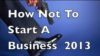 How NOT To Start a Business