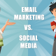 Is Email marketing still more effective than social media marketing